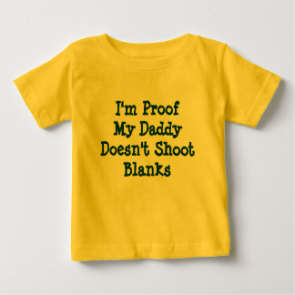 I'm Proof My Daddy Doesn't Shoot Blanks Baby T-Shirt