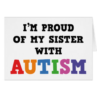 I'm Proud Of My Sister With Autism Card