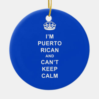 I'm Puerto Rican and I can't stay calm Ceramic Ornament