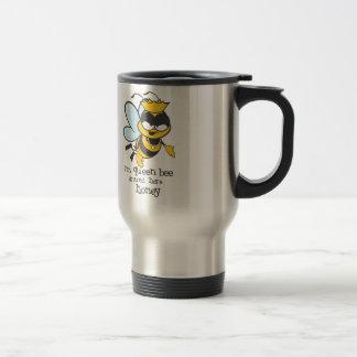I'm Queen Bee Around Here Honey Travel Mug