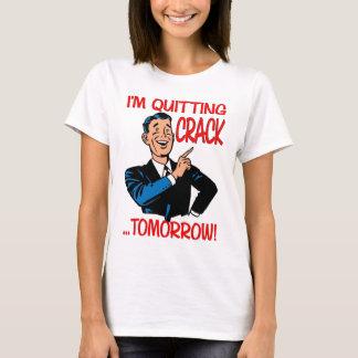 """""""I'm Quitting Crack...Tomorrow!"""" T-Shirt"""