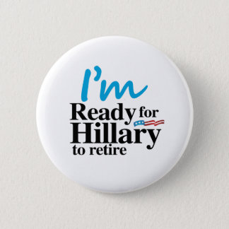 I'm Ready for Hillary to Retire -.png 6 Cm Round Badge