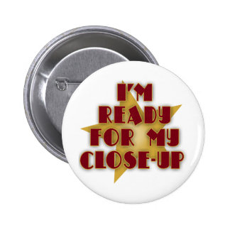 I'm Ready for My Close-Up 6 Cm Round Badge