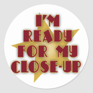 I'm Ready for My Close-Up Classic Round Sticker