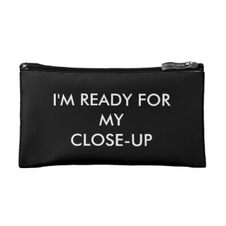 I'm Ready for My Close-up Cosmetic Bag