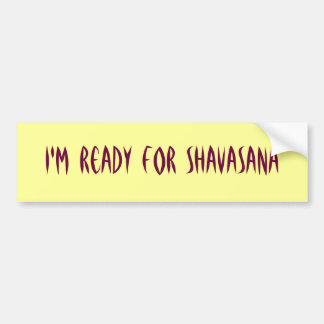 I'm Ready For Shavasana Bumper sticker