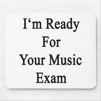 I'm Ready For Your Music Exam Mouse Pad