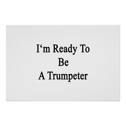I'm Ready To Be A Trumpeter Print