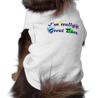 I'm really a Great Dane pet shirt. Shirt
