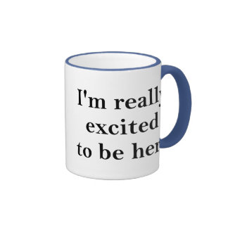 I'm Really Excited To Be Here Ringer Coffee Mug
