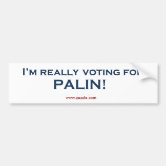 I'm really voting for Sarah Palin! Bumper Sticker