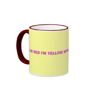 I'M RED I'M YELLOW WHAT AM I? I'M A MUG