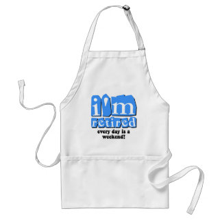I'm retired. Every day is a weekend! Standard Apron
