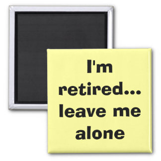 I'm retired...leave me alone magneet square magnet