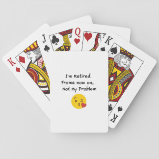 I'm Retired-Not My Problem Funny Gifts Retiremen Playing Cards