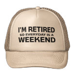 I'm Retired so Everyday is a Weekend! Hat