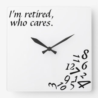 ~I'm Retired, Who Cares~ WALL CLOCK, CUSTOMIZE Wall Clock