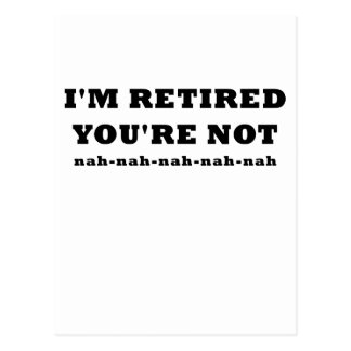 Im Retired Youre Not Postcard