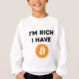 I'm rich - I have Bitcoin Sweatshirt
