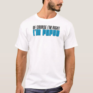 I'm Right I'm Papou T-Shirt