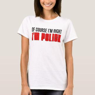 I'm Right I'm Polish T-Shirt