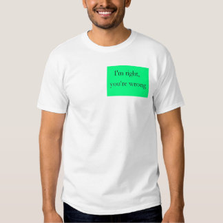 I'm right, you're wrong t-shirt