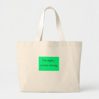 I'm right, you're wrong jumbo tote bag