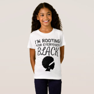 """""""I'm rooting for everybody black"""" girl's T-Shirt"""