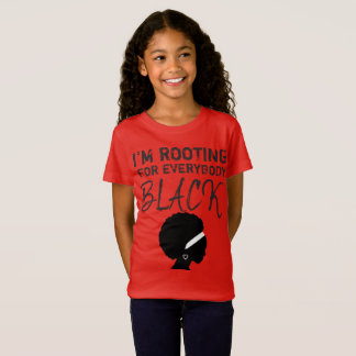 """I'm rooting for everybody black"" girl's tee 2"