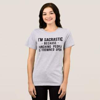 I'm Sarcastic, Punching People Is Frowned Upon T-Shirt