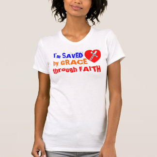 I'm SAVED by GRACE through FAITH - Jesus Saves T-Shirt
