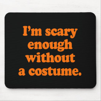 I'M SCARY ENOUGH WITHOUT A COSTUME MOUSE PAD