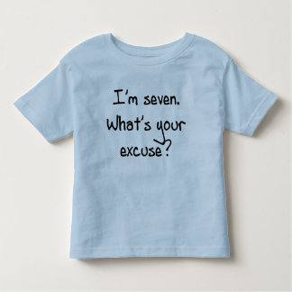 I'm Seven- What's Your Excuse Toddler T-Shirt