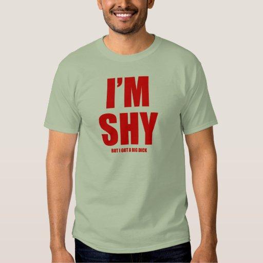 Im shy but ive got a huge dick t-shirt
