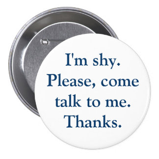 I'm shy. Please, come talk to me. Thanks. 7.5 Cm Round Badge