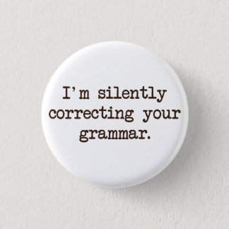 I'm Silently Correcting Your Grammar. 3 Cm Round Badge