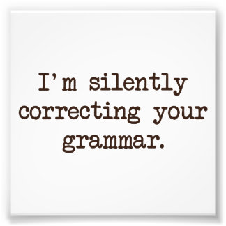 I'm Silently Correcting Your Grammar. Art Photo