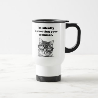 Im silently correcting your grammar cat travel mug