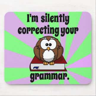 I'm silently correcting your grammar mouse pad