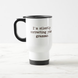 I'm Silently Correcting Your Grammar. Stainless Steel Travel Mug