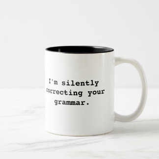 I'm silently correcting your grammar. Two-Tone coffee mug