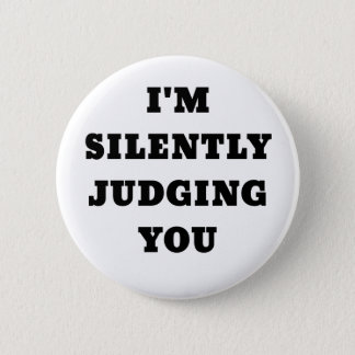 Im Silently Judging You 6 Cm Round Badge