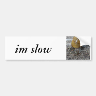 im slow (snail) bumper sticker