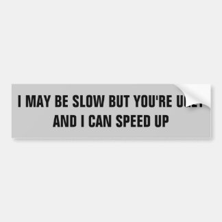 I'm Slow You're Ugly I Can Speed Up Bumper Sticker