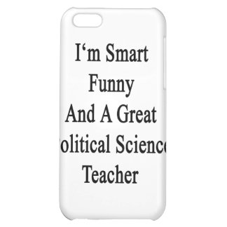 I'm Smart Funny And A Great Political Science Teac iPhone 5C Cover