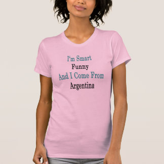 I'm Smart Funny And I Come From Argentina T-Shirt