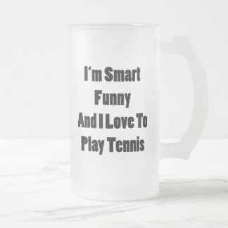 I'm Smart Funny And I Love To Play Tennis Frosted Glass Beer Mug
