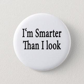 I'm Smarter Than I Look 6 Cm Round Badge