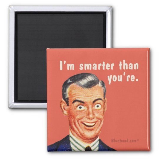 I'm smarter than you're. By bluntcard Magnet