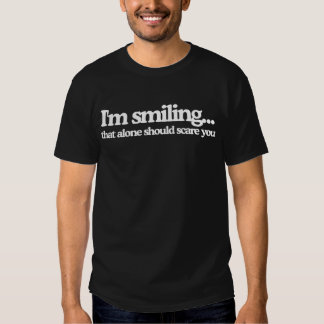 I'm Smiling...That alone should scare you Tee Shirt